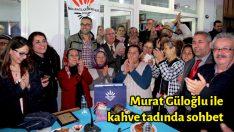 Murat Güloğlu ile kahve tadında sohbet