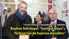 """Selvitopu: """"İzmir'in Hayır'ı, Türkiye'nin de hayrına olacaktır."""""""