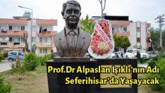 Prof.Dr Alpaslan Işıklı'nın Adı Seferihisar'da Yaşayacak