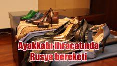 Ayakkabı ihracatında Rusya bereketi