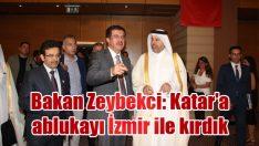 Bakan Zeybekci: Katar'a ablukayı İzmir ile kırdık