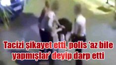 Tacizi şikayet etti polis 'az bile yapmışlar' deyip darp etti