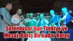 Seferihisar'dan Türkiye'ye mesaj: Barış bu kadar kolay