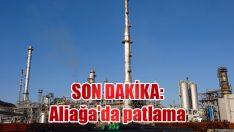 SON DAKİKA: Aliağa'da patlama