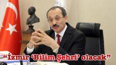 """""""İzmir 'Bilim Şehri' olacak"""""""