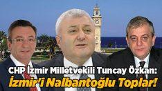 Özkan; İzmir'i Nalbantoğlu Toplar!