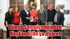 Dünya Şampiyonu'ndan Başkan Atila'ya ziyaret
