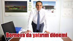 Bornova'da yatırım dönemi