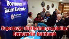 Yugoslavya Türklerinin yaşadıkları Bornova'da  hatırlandı