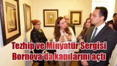 Tezhip ve Minyatür Sergisi Bornova'da kapılarını açtı