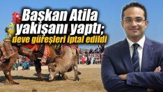 Başkan Atila yakışanı yaptı; deve güreşleri iptal edildi