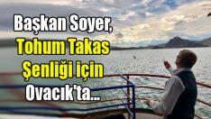 Başkan Soyer, Tohum Takas Şenliği için Ovacık'ta…