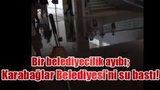 Bir belediyecilik ayıbı; Karabağlar Belediyesi'ni su bastı!
