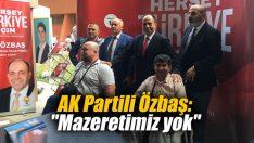 """AK Partili Özbaş: """"Mazeretimiz yok"""""""