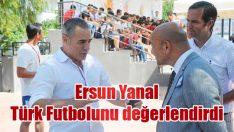 Ersun Yanal Türk Futbolunu değerlendirdi