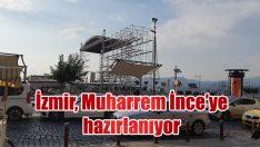 İzmir, Muharrem İnce'ye hazırlanıyor