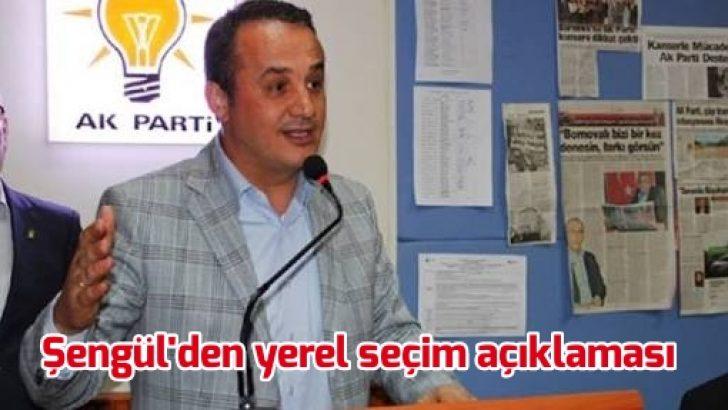 Şengül'den yerel seçim açıklaması