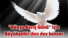 """""""Dünya Barış Günü"""" için Büyükşehir'den dev konser"""