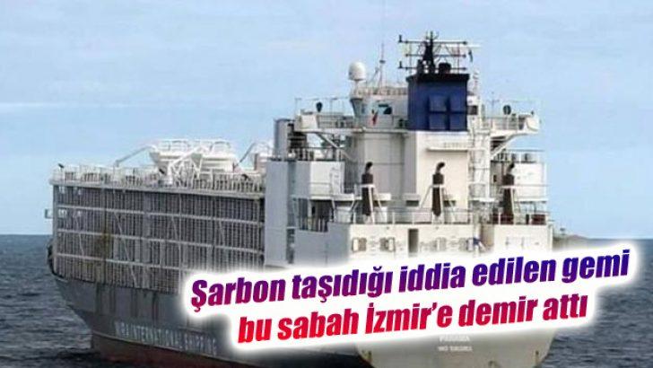 Şarbon taşıdığı iddia edilen gemi bu sabah İzmir'e demir attı