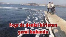 Foça'da denizi kirleten gemi bulundu