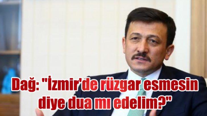 """Dağ: """"İzmir'de rüzgar esmesin diye dua mı edelim?"""""""