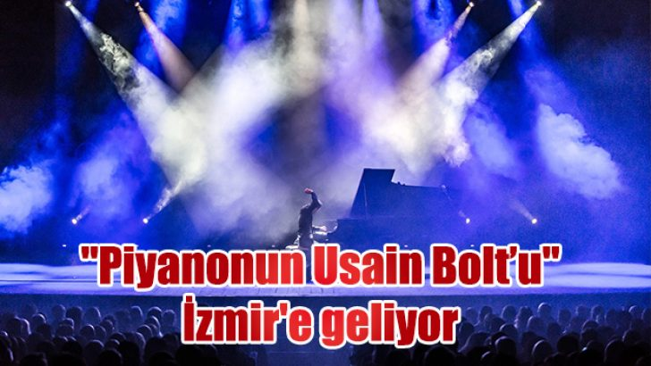 """""""Piyanonun Usain Bolt'u"""" İzmir'e geliyor"""