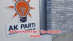 Ak Parti İzmir'de 7 ilçe başkanı atandı