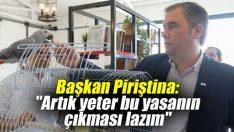 """Başkan Piriştina: """"Artık yeter bu yasanın çıkması lazım"""""""