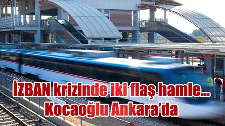 İZBAN krizinde iki flaş hamle… Kocaoğlu Ankara'da