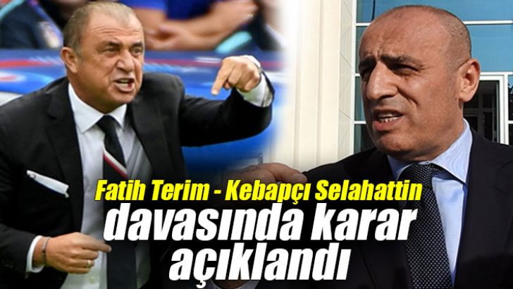 Fatih Terim – Kebapçı Selahattin davasında karar açıklandı
