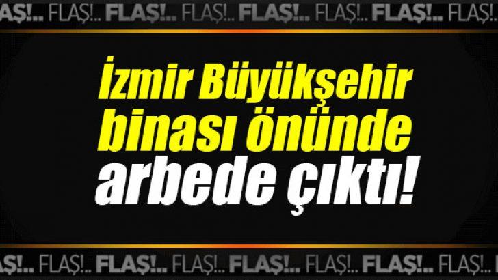 İzmir Büyükşehir binası önünde arbede çıktı!
