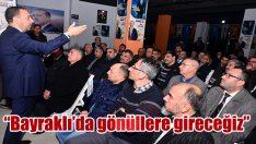 """""""BAYRAKLI'DA GÖNÜLLERE GİRECEĞİZ…"""""""