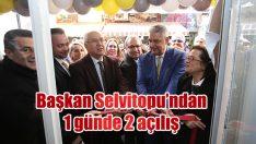Başkan Selvitopu'ndan 1 günde 2 açılış