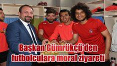 Başkan Gümrükçü'den futbolculara moral ziyareti