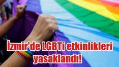 İzmir'de LGBTi etkinlikleri yasaklandı!