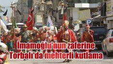 İmamoğlu'nun zaferine Torbalı'da mehterli kutlama