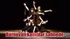 Bornovalı kadınlar sahnede