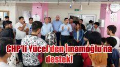 CHP'li Yücel'den İmamoğlu'na destek!