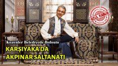KARŞIYAKA'DA AKPINAR SALTANATI
