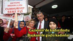 Gaziemir'de kadın dostu Başkan ile güçlü kadınlar