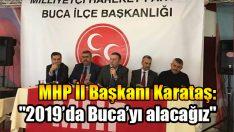 "MHP İzmir İl Başkanı Karataş ""2019'da Buca'yı alacağız"""
