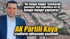 AK Partili Kaya, stadyumların videosunu yayınladı