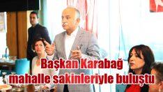 Başkan Karabağ mahalle sakinleriyle buluştu