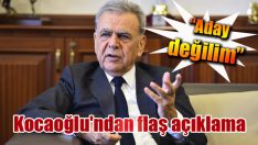 """Kocaoğlu'ndan flaş açıklama: """"Aday değilim"""""""
