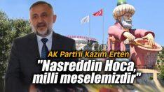 """Erten: """"Nasreddin Hoca, milli meselemizdir"""""""