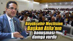 Büyükşehir meclisine Başkan Atila'nın konuşması damga vurdu