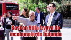 Başkan Atila İzyuva'da incelemelerde bulundu