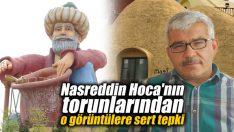 Nasreddin Hoca'nın torunlarından o görüntülere sert tepki