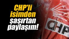 CHP'li isimden şaşırtan paylaşım!