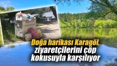 Doğa harikası Karagöl, ziyaretçilerini çöp kokusuyla karşılıyor